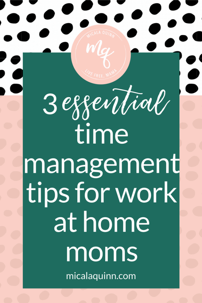 Are you a work from home mom who struggles with productivity? Here are 3 essential time management tips for working moms that stay at home with their kids! Learn how to effectively set up a work from home mom schedule. #workingmom #motherhood #momlife