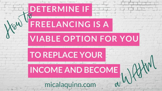 How To Determine If Freelancing Is A Viable Option For You To Replace Your Income And Become A Work At Home Mom