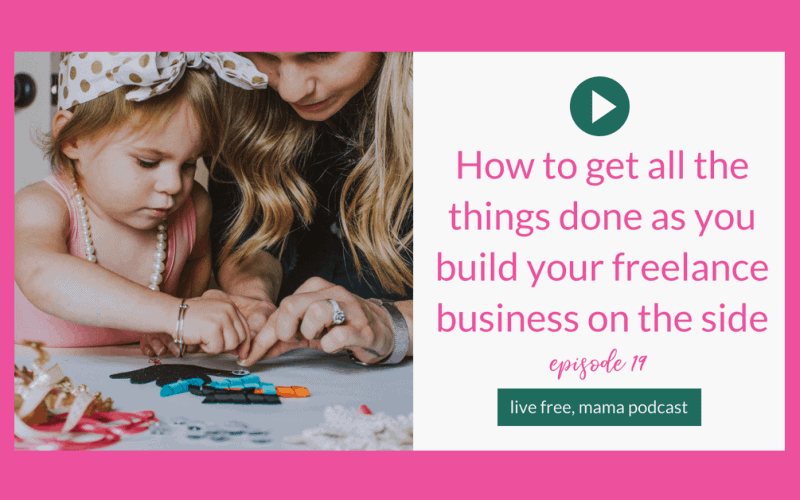 19: How to get all the things done as you build your freelance business on the side