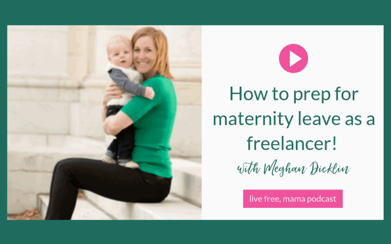 12: How to prep for maternity leave for freelancers with Meghan Dicklin