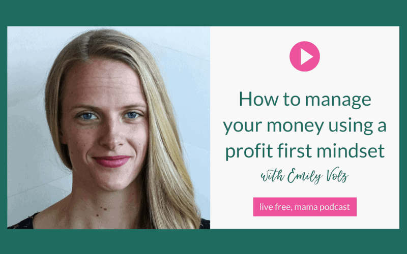 24: How to manage your money with a profit first mindset with Emily Volz