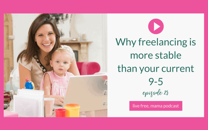 25: Why Freelancing is More Stable than Your Current 9-5