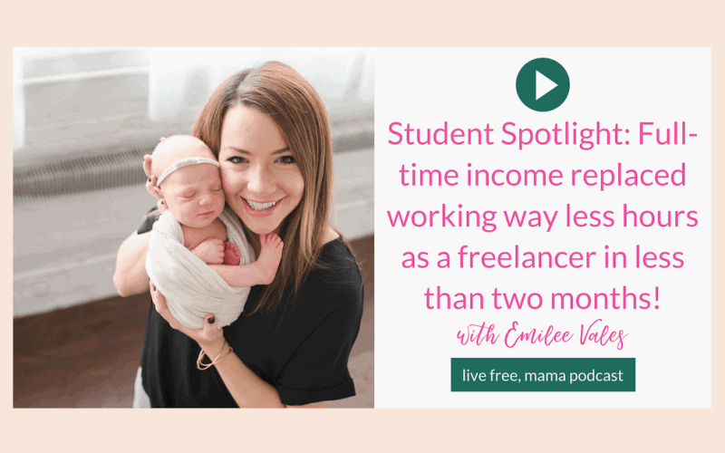 26: Student Spotlight: Full-time Income Replaced Working Way Less Hours as a Freelancer in Less Than Two Months with Emilee Vales