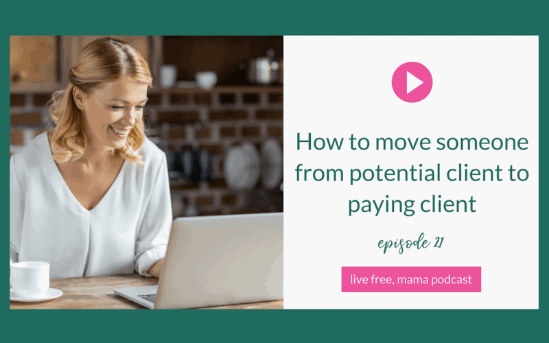 21: How to Move Someone from Potential Client to Paying Client