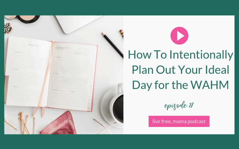 27: How To Intentionally Plan Out Your Ideal Day