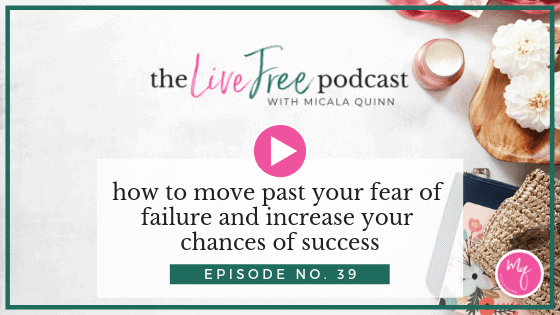 39: How to move past your fear of failure and increase your chances of success