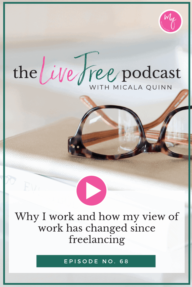 68: Why I work and how my view of work has changed since freelancing
