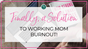 Finally, a solution to working mom burnout!