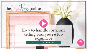 83: How to handle someone telling you you're too expensive