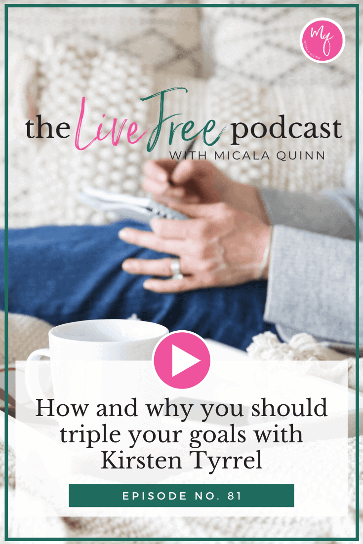 81: How and why you should triple your goals with Kirsten Tyrrel