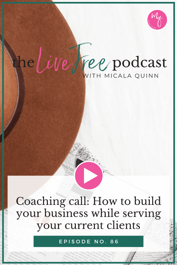 86: Coaching call: How to build your business while serving your current clients