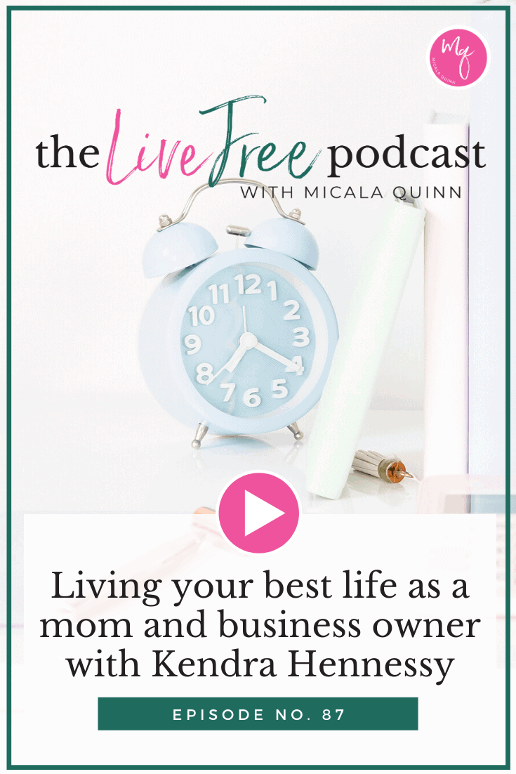 87: Living your best life as a mom and business owner with Kendra Hennessy