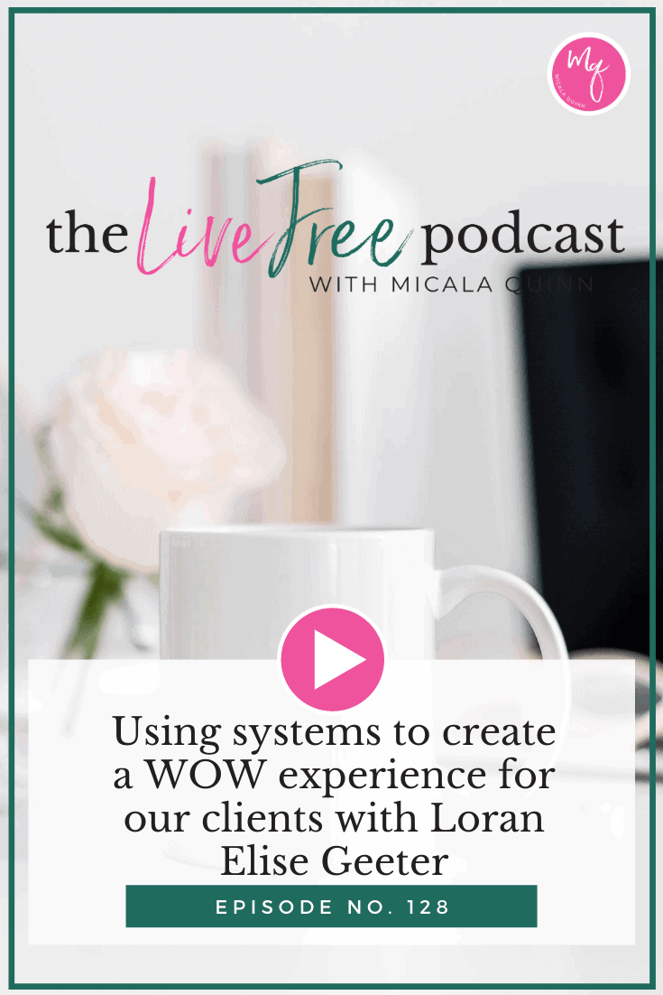 Using systems to create a WOW experience for our clients with Loran Elise Geeter