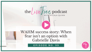 WAHM success story: When fear isn't an option with Gabrielle Davis